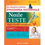 Ne pregatim pentru Evaluarea Nationala. Noile teste dupa model european, clasa I