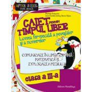 Caiet pentru timpul liber clasa a III-a. Comunicare in limba romana, matematica si explorarea mediului