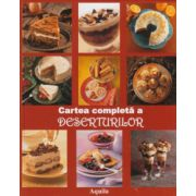 Cartea completa a deserturilor. Peste 350 de retete de tentatii dulci
