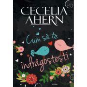 Cum sa te indragostesti (Cecelia Ahern)