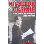Nichifor Crainic - Zile albe, zile negre. Memorii