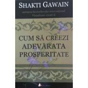 Cum sa creezi adevarata prosperitate (Shakti Gawain)