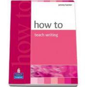 How to teach writing (Jeremy Harmer)