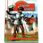Legende istorice - Dimitrie Bolintineanu - Editie ilustrata