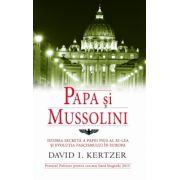 Papa si Mussolini. Istoria secreta a Papei Pius al XI-lea si evolutia fascismului in Europa