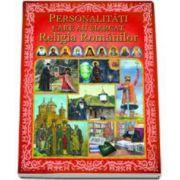 Personalitati care au marcat Religia Romanior - Editie ilustrata
