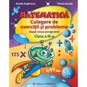 Matematica, culegere de exercitii si probleme dupa noua programa. Clasa a III-a (Aurelia Arghirescu)