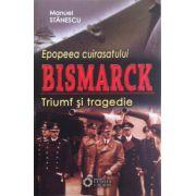 Epopeea cuirasatului Bismarck. Triumf si tragedie