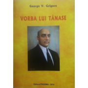 Vorba lui Tanase (George V. Grigore)