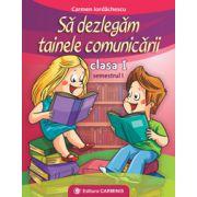 Sa dezlegam tainele comunicarii clasa I, semestrul 1 (Carmen Iordachescu)