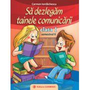 Sa dezlegam tainele comunicarii clasa I, semestrul 2 (Carmen Iordachescu)