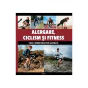 Alergare, ciclism si fitness. Enciclopedie practica ilustrata
