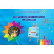 Arte vizuale si abilitati practice pentru clasa I (Adina Grigore)