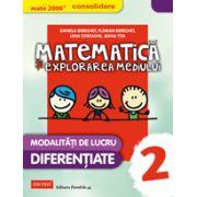 MATE 2000 - CONSOLIDARE. Matematica si explorarea mediului, pentru clasa a II-a. Modalitati de lucru diferentiate