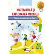 Matematica si explorarea mediului. Caietului elevului pentru clasa I (Rodica Chiran)