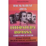 Bacalaureat 2016 literatura romana, comentarii si eseuri pe baza textelor din 20 de manuale alternative - Cecilia Stoleru