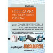 Utilizarea calculatorului personal pentru competente digitale. Pregatire pentru bacalaureat. Editia a II-a, revizuita