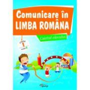 Comunicare in limba romana. Caietul elevului clasa I, model A