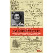 Am supravietuit. Amintirile unei foste detinute de la Auschwitz prezentate si adnotate de Jean-Marc Dreyfus (1945)