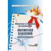 Memorator si indrumar de matematica aritmetica si algebra pentru gimnaziu (Gheorghe-Adalbert Schneider)