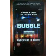 Bubble, trilogia jocul. Vol. 3