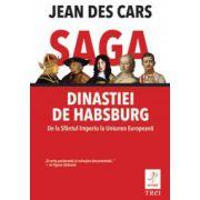 Saga dinastiei de Habsburg. De la Sfantul Imperiu la Uniunea Europeana