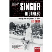 Singur in Damasc. Viata si moartea spionului israelian Eli Cohen