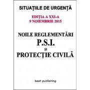 Noile reglementari P.S.I. si protectie civila - editia a XXI-a - ACTUALIZATA 9 Noiembrie 2015 (Situatiile de Urgenta)