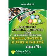 Olimpiade, concursuri si centre de excelenta - Clasa a VI-a - Aritmetica. Algebra. Geometrie - 1250 de probleme semnificative