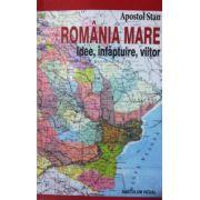 Romania Mare. Idee, infaptuire, viitor