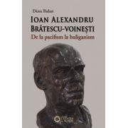 Ioan Alexandru Bratescu-Voinesti. De la pacifism la huliganism