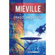 Orasul Ambasadei (China Mieville)