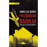 Prizonierii raiului. Un nou caz al detectivului Robicheaux (James Lee Burke)