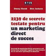 2239 de secrete testate pentru un marketing direct de succes. Strategii de marketing (Denny Hatch)