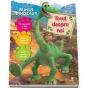 Bunul dinozaur - Totul despre noi