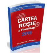 Cartea Rosie a Fiscalitatii 2016, actualizata cu legislatia in vigoare