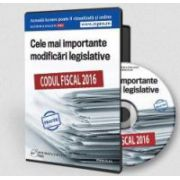 Codul Fiscal 2016. Cele mai importante modificari legislative - Format CD