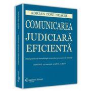 Comunicarea judiciara eficienta. Ghid practic de metodologie a cererilor persuasive in instanta - Contine 153 exemple, 5 tabele si 12 figuri