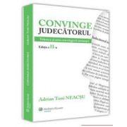 Convinge judecatorul. Tehnica si arta convingerii instantei
