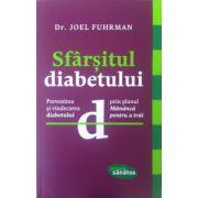 """Sfarsitul diabetului. Prevenirea si vindecarea diabetului prin planul """"Mananca pentru a trai"""""""