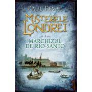 Misterele Londrei. Marchizul de Rio-Santo, volumul 4