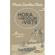Hora cu noduri a vietii (Maia Maria Carolina)