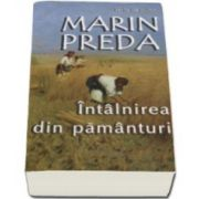 Intalnirea din pamanturi - Marin Preda (Fisa biobibliografica si referinte critice de Lucian Pricop)