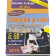 Intrebari si teste 2016. Pentru obtinerea permisului de conducere auto. Categoriile C, CE si D, DE. Camioane, Autobuze