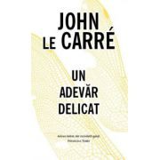 Un adevar delicat (John le Carre)