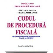 Noul Cod de procedura fiscal - Codul de procedura fiscala. Actualizat la 7 ianuarie 2016