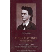 Rudolf Steiner. Viata si opera - Volumul I 1861-1890. Copilaria, tineretea si anii de studiu