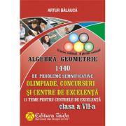 Olimpiade, concursuri si centre de excelenta. Algebra, Geometrie 1440 de probleme semnificative pentru clasa a VII-a. 11 Teme pentru centrele de excelenta