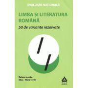 50 de variante rezolvate, evaluarea nationala 2016 la Limba si literatura romana (Raluca Iancau)