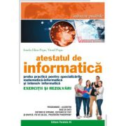 Atestatul de informatica. Proba practica pentru specializarile Matematica-Informatica si Intensiv Informatica. Exercitii si rezolvari